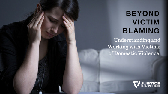 Beyond Victim Blaming - Understanding and Working with Victims of Domestic Violence