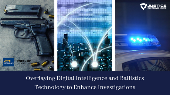 Overlaying Digital Intelligence And Ballistics Technology To Enhance Investigations Justice Clearinghouse