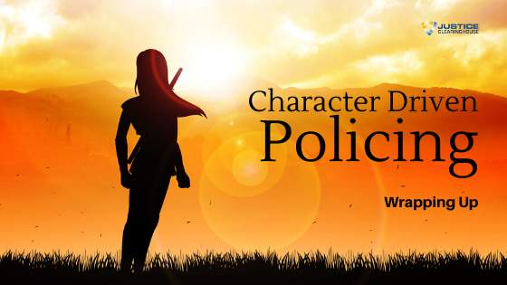 Character Based Policing - Wrapping Up